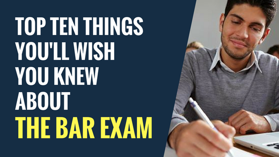Top 10 Things You'll Wish You Knew About The Bar Exam